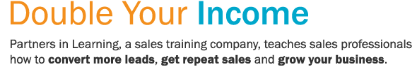 Double Your Income - Partners in Learning, a sales training company, teaches sales professionals